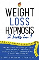 Weight Loss Hypnosis: 2 Books in 1: The Essential and Unique Guide to Lose Weight Fast with Hypnosys, Guided Meditation and Positive Affirmations