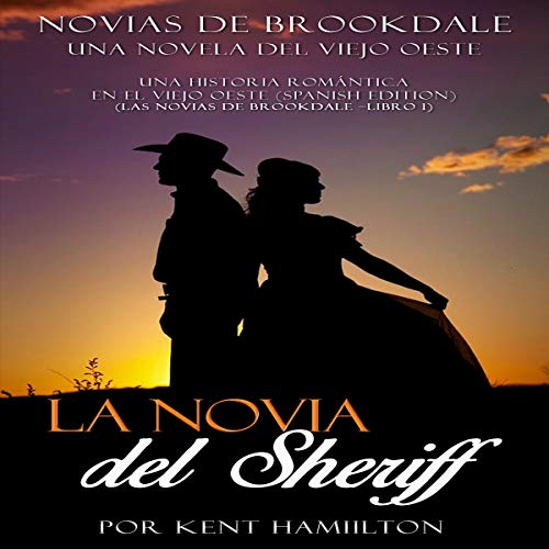 La novia del Sheriff [The Sheriff's Bride]     Una Historia Romántica en el Viejo Oeste, Libro 1              By:                                                                                                                                 Kent Hamilton                               Narrated by:                                                                                                                                 Ernesto Tissot                      Length: 1 hr and 11 mins     Not rated yet     Overall 0.0