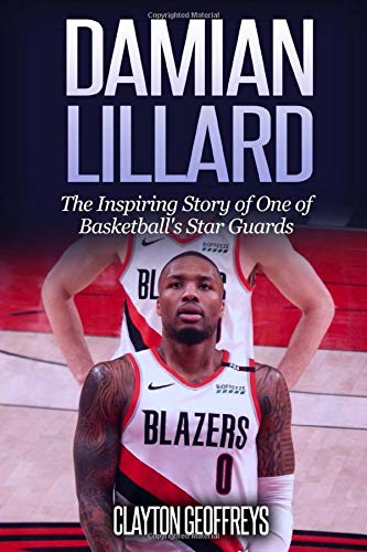 Damian Lillard: The Inspiring Story of One of Basketballs Star Guards (Basketball Biography Books)