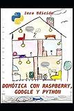 Domótica con Raspberry, Google y Python: Un proyecto de domótica útil y divertida: 1