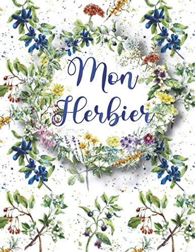 Mon Herbier: Magnifique Cahier de récolte pour les adultes et les enfants / carnet grand format à compléter, coller et conserver vos feuilles, fleurs et plantes séchées