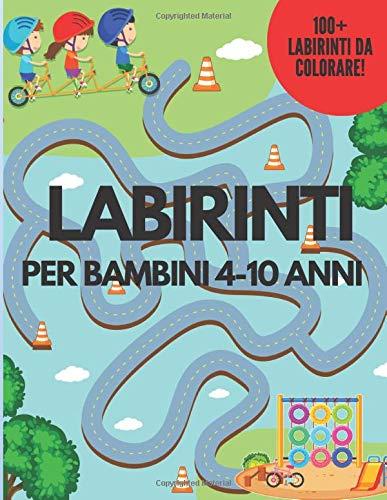 Labirinti per Bambini 4-10 anni: 100 Labirinti da Colorare e Risolvere. Un Fantastico Libro di Giochi e Passatempi