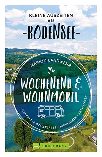 Wochenend und Wohnmobil. Kleine Auszeiten am Bodensee.: Die besten Camping- und Stellplätze, alle Highlights und Aktivitäten. (Wochenend & Wohnmobil)