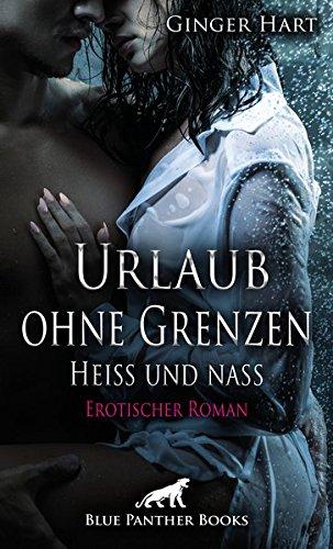 Urlaub ohne Grenzen - Heiß und nass | Erotischer Roman: ein Strudel von Liebe, Neid, Hass und Wollust