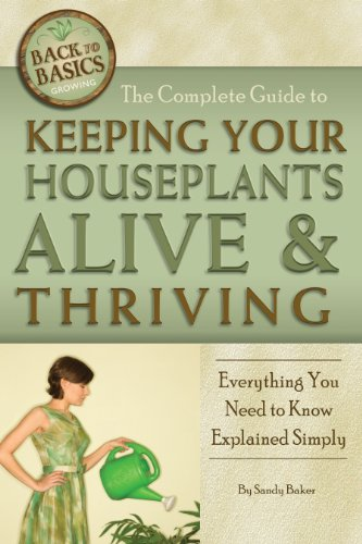 The Complete Guide to Keeping Your Houseplants Alive and Thriving: Everything You Need to Know Explained Simply (Back to Basics Growing)