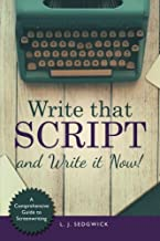 Write That Script!: A Comprehensive Guide to Screenwriting
