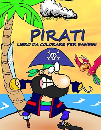 Pirati - Libro da Colorare per Bambini: un Album con Meravigliosi Disegni da Dipingere e Pitturare per Piccoli Avventurosi