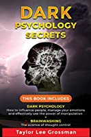 Dark Psychology Secrets: THIS BOOK INCLUDES: DARK PSYCHOLOGY How to influence people, manage your emotions and effectively use the power of manipulation + BRAINWASHING The science of thought control.