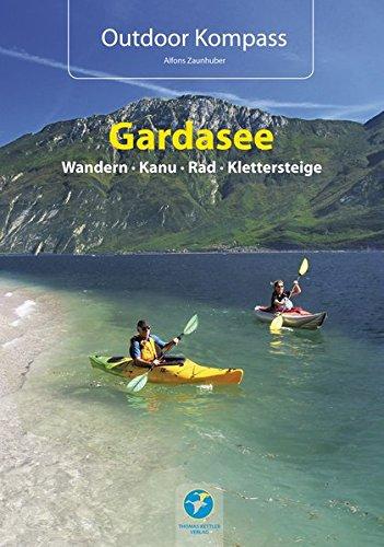 Outdoor Kompass Gardasee - Das Reisehandbuch für Aktive. Die 30 schönsten Touren Wandern, Kanu, Rad und Klettersteige