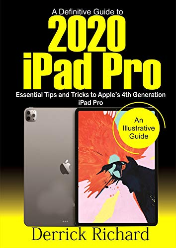 A Definitive Guide to 2020 IPAD PRO: Essential Tips and Tricks to Apple's 4th Generation iPad Pro (English Edition)