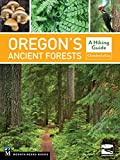 Oregon s Ancient Forests: A Hiking Guide