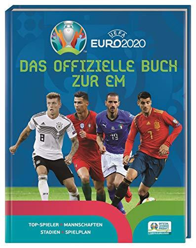 UEFA Euro 2020: Das offizielle Buch zur EM: Top-Spieler, Mannschaften, Stadien und Spielplan
