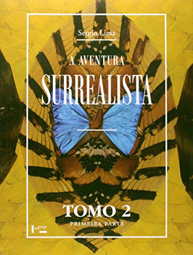 A Aventura Surrealista. Cronologia do Surrealismo - Tomo 2. Primeira Parte