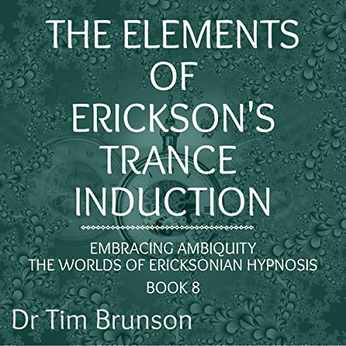 The Elements of Erickson's Trance Induction Audiobook By Dr. Tim Brunson cover art