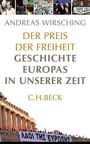 Der Preis der Freiheit: Geschichte Europas in unserer Zeit