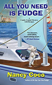 All You Need Is Fudge  A Candy-Coated Mystery Book 4