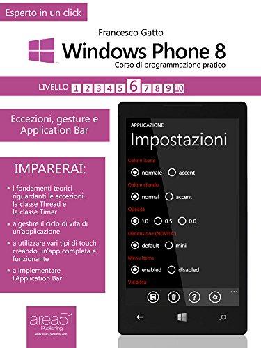Windows Phone 8. Corso di programmazione pratico. Livello 6 (Esperto in un click) (Italian Edition)
