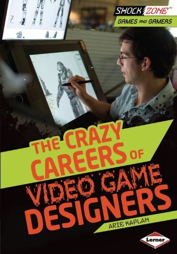 The Crazy Careers of Video Game Designers (Shockzone - Games and Gamers) by...
