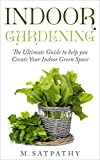Indoor Gardening: The Ultimate Guide to help you Create Your Indoor Green Space
