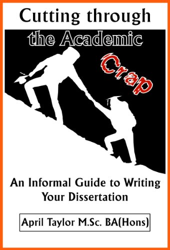 Book: Cutting Through The Academic Crap - An Informal Guide to Writing Your Dissertation by April Taylor