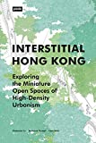 Interstitial Hong Kong: Exploring the Miniature Open Spaces of High-Density Urbanism