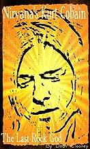 Nirvana's Kurt Cobain - The Last Rock God