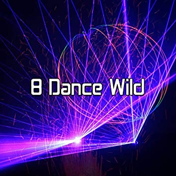 8 Dance Wild