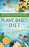 Plant Based Diet for Beginners: Plant Based Diet Meal Plan, Plant Based Cookbook, with Easy,...