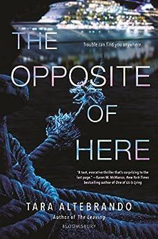 The Opposite of Here by [Tara Altebrando]