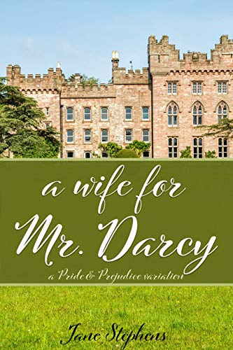 A Wife for Mr. Darcy: a Pride & Prejudice Variation by [Jane Stephens]