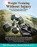 Weight Training Without Injury: Over 350 Step-by-Step Pictures Including What Not to Do!
