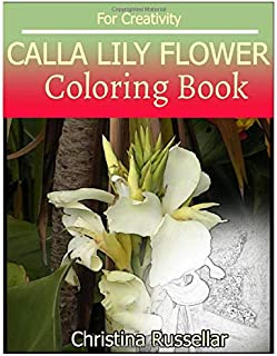 CALLA LILY FLOWER Coloring book For Creativity: CALLA LILY FLOWER  sketch coloring book  80 Pictures , Creativity and Mindfulness
