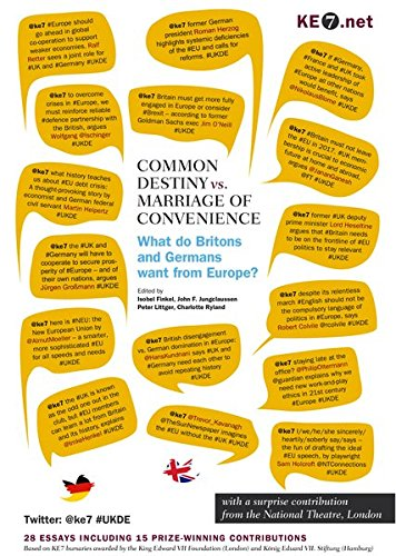 COMMON DESTINY vs. MARRIAGE OF CONVENIENCE – What do Britons and Germans want from Europe?: 28 essays including 15 prize-winning contributions