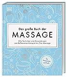 Das große Buch der Massage: Alle Techniken und Anwendungen von Reflexzonentherapie bis...