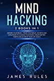Mind Hacking: 2 Books in 1: Rewire your Brain + Train your Brain. Secrets and Strategies to Change your Mind. Create Better Habits and Achieve your Life Goals.