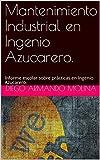 Mantenimiento Industrial en Ingenio Azucarero. : Informe escolar sobre prácticas en Ingenio Azucarero.
