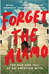 2021 June 8 : The Rise and Fall of an American Myth [Forget the Alamo] Hardback Hardcover