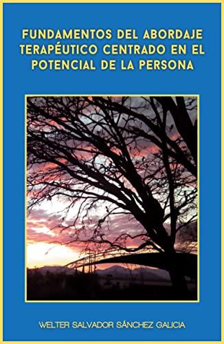 FUNDAMENTOS DEL ABORDAJE TERAPEUTICO CENTRADO EN EL POTENCIAL DE LA PERSONA (Spanish Edition)