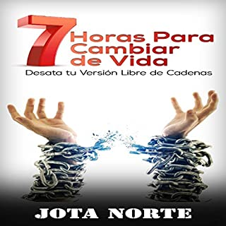 7 Horas para Cambiar de Vida: Desata tu Cadenas [7 hours to Change Life: Unleash Your Chains]                   By:                                                                                                                                 Jota Norte                               Narrated by:                                                                                                                                 Alfonso Sales                      Length: 1 hr     11 ratings     Overall 4.8