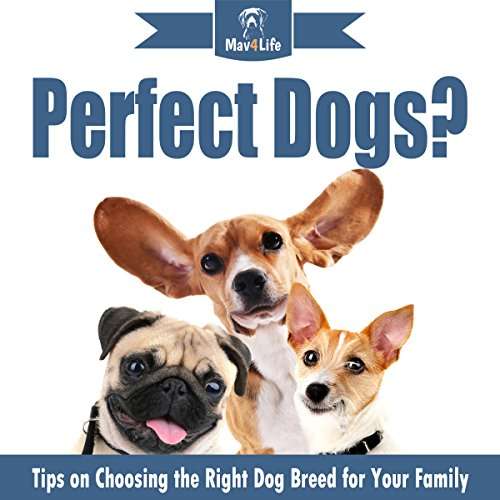 Perfect Dogs?: Tips on Choosing the Right Dog Breed for Your Family audiobook cover art
