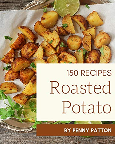 150 Roasted Potato Recipes: Roasted Potato Cookbook - Your Best Friend Forever (English Edition)