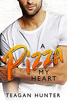 A Pizza My Heart: Brother's Best Friend Romcom (Slice Book 1) by [Teagan Hunter]