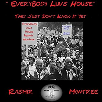 Everybody Luvs House
