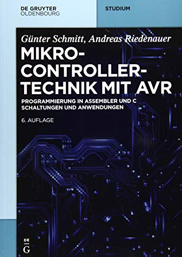 Mikrocontrollertechnik mit AVR: Programmierung in Assembler und C – Schaltungen und Anwendungen (De Gruyter Studium)