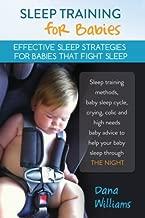 Sleep Training for Babies: Effective strategies for babies that fight sleep: Sleep training methods, baby sleep cycle, crying, colic and high needs ... to help your baby sleep through the night