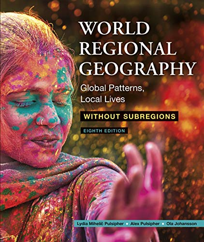 Compare Textbook Prices for World Regional Geography Without Subregions: Global Patterns, Local Lives Eighth Edition ISBN 9781319328337 by Pulsipher, Lydia Mihelic,Pulsipher, Alex,Johansson, Ola