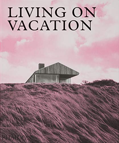 Living on vacation. Ediz. illustrata: Contemporary Houses for Tranquil Living