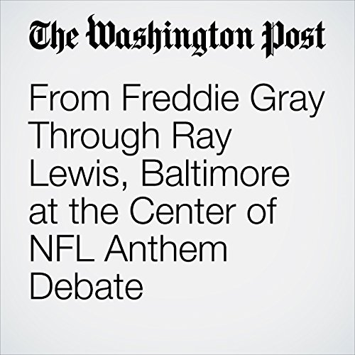 From Freddie Gray Through Ray Lewis, Baltimore at the Center of NFL Anthem Debate copertina