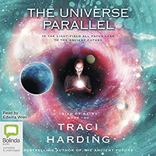 The Universe Parallel     Triad of Being, Book 2              By:                                                                                                                                 Traci Harding                               Narrated by:                                                                                                                                 Edwina Wren                      Length: 15 hrs and 42 mins     8 ratings     Overall 4.9
