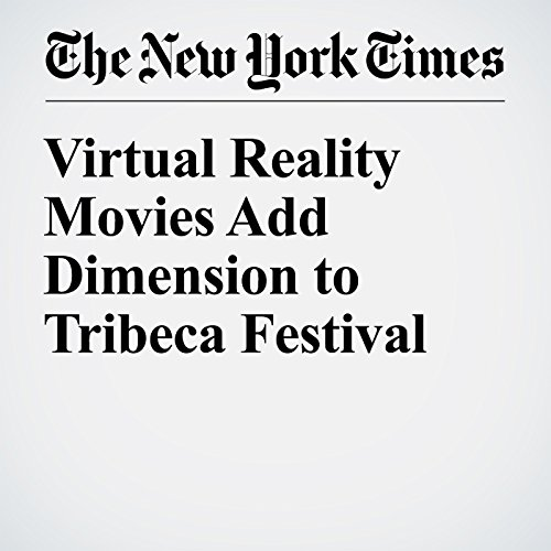 Virtual Reality Movies Add Dimension to Tribeca Festival audiobook cover art